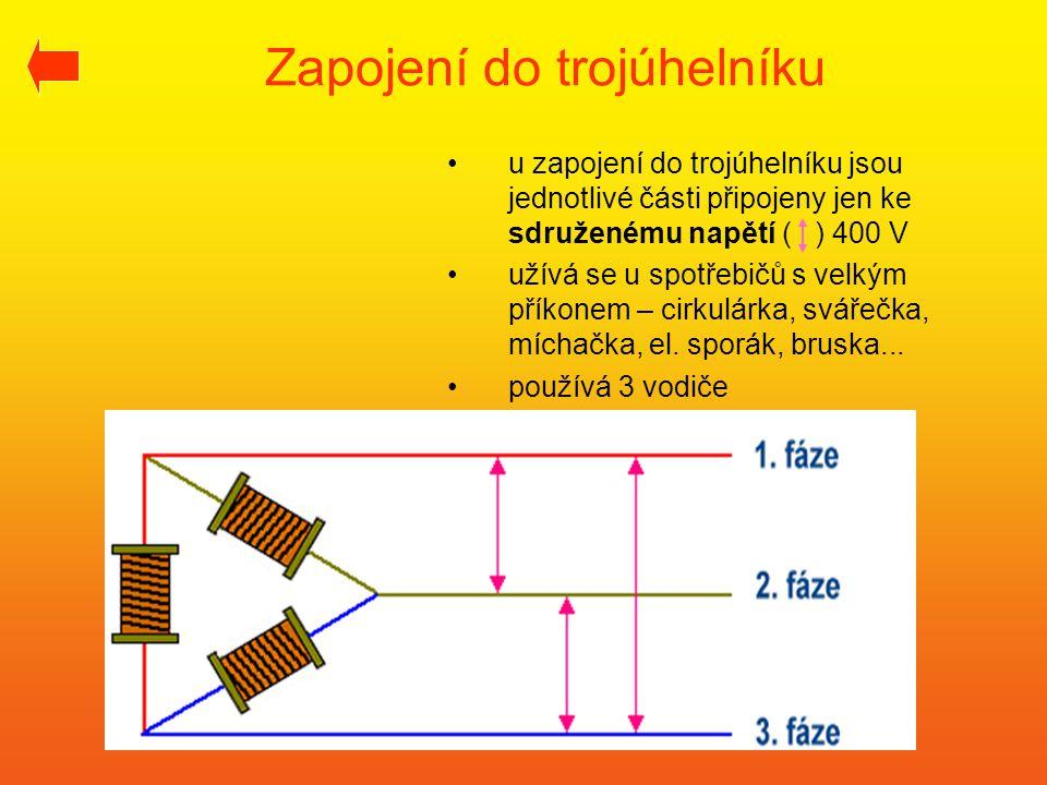 Zapojení do trojúhelníku •u zapojení do trojúhelníku jsou jednotlivé části připojeny jen ke sdruženému napětí ( ) 400 V •užívá se u spotřebičů s velký