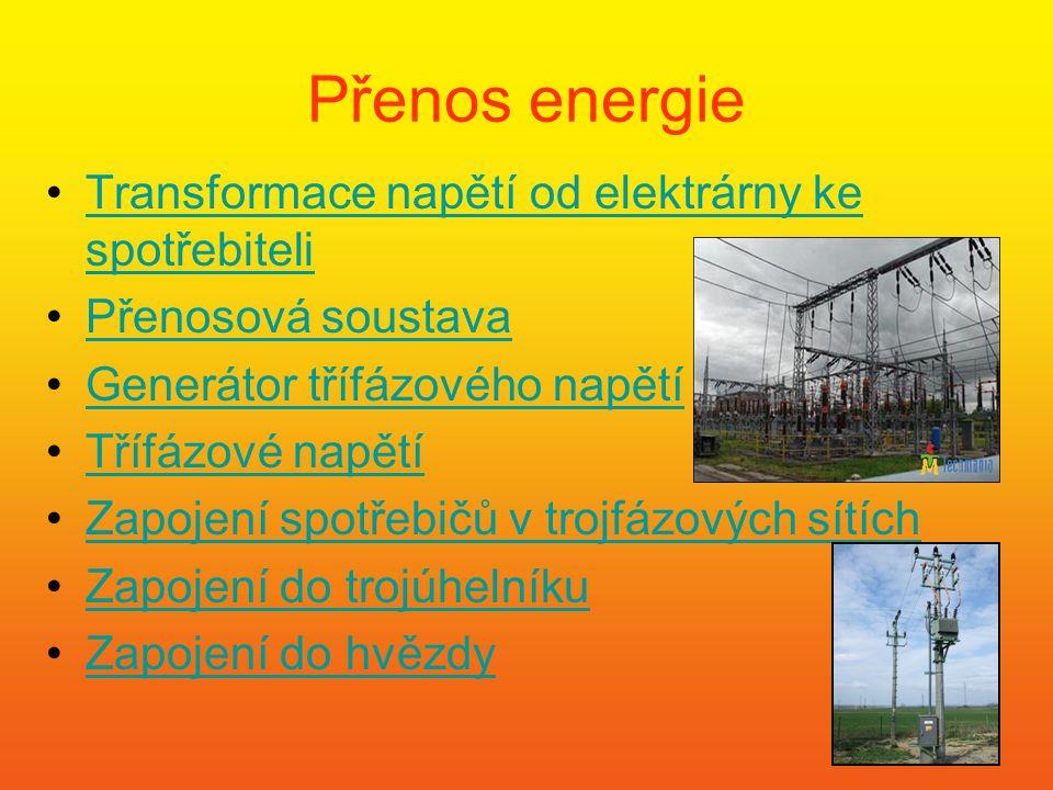 Přenos energie •Transformace napětí od elektrárny ke spotřebiteliTransformace napětí od elektrárny ke spotřebiteli •Přenosová soustavaPřenosová sousta