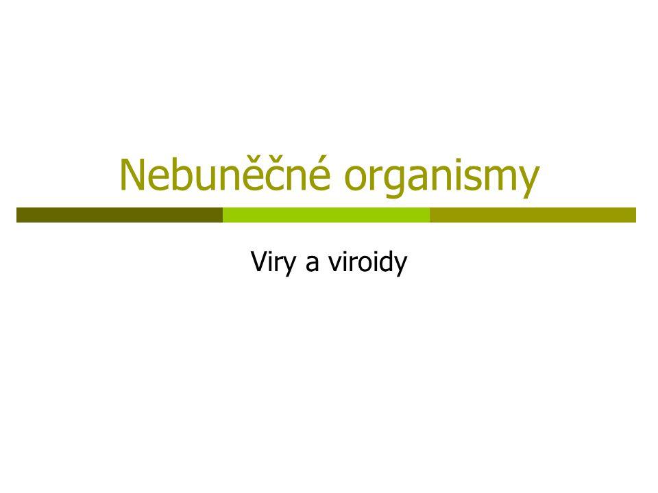 Znaky nebuněčných organismů  Nebuněčné částice, jejichž struktura je minimalizována na molekulu genetické informace a bílkovinný obal ( nemusí být )  Viry jsou závislé na hostitelské buňce, která zabezpečuje množení viru !.