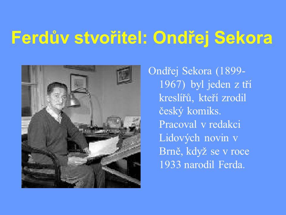Ferdův stvořitel: Ondřej Sekora Ondřej Sekora (1899- 1967) byl jeden z tří kreslířů, kteří zrodil český komiks. Pracoval v redakci Lidových novin v Br