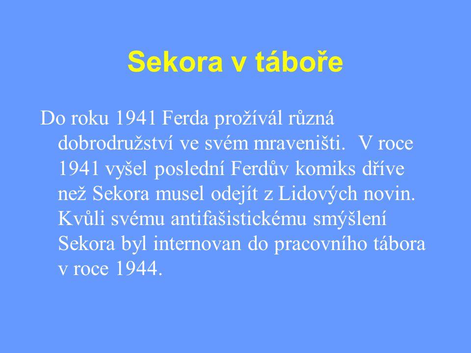 Sekora v táboře Do roku 1941 Ferda prožívál různá dobrodružství ve svém mraveništi. V roce 1941 vyšel poslední Ferdův komiks dříve než Sekora musel od