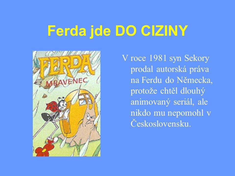 Ferda jde DO CIZINY V roce 1981 syn Sekory prodal autorská práva na Ferdu do Německa, protože chtěl dlouhý animovaný seriál, ale nikdo mu nepomohl v Č