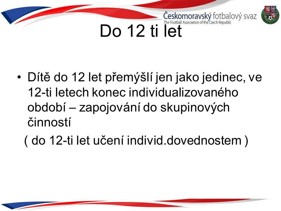 Do 12 ti let •Dítě do 12 let přemýšlí jen jako jedinec, ve 12-ti letech konec individualizovaného období – zapojování do skupinových činností ( do 12-