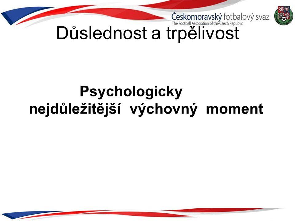 Důslednost a trpělivost Psychologicky nejdůležitější výchovný moment