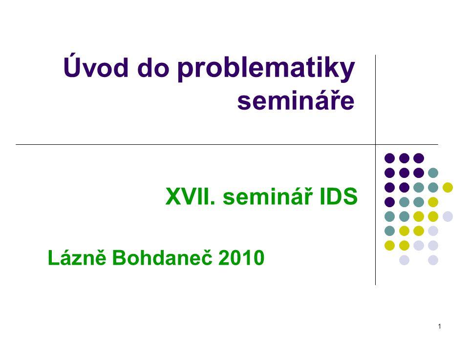 1 Úvod do problematiky semináře XVII. seminář IDS Lázně Bohdaneč 2010