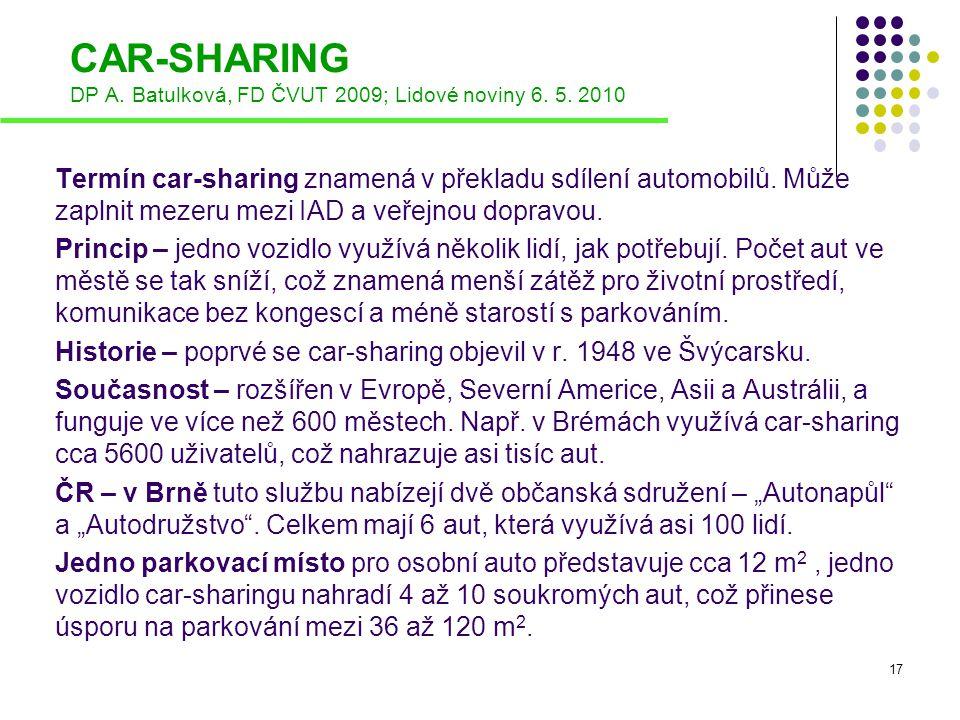 CAR-SHARING DP A. Batulková, FD ČVUT 2009; Lidové noviny 6. 5. 2010 Termín car-sharing znamená v překladu sdílení automobilů. Může zaplnit mezeru mezi