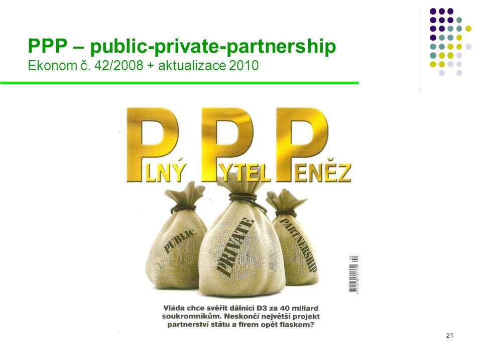 21 PPP – public-private-partnership Ekonom č. 42/2008 + aktualizace 2010