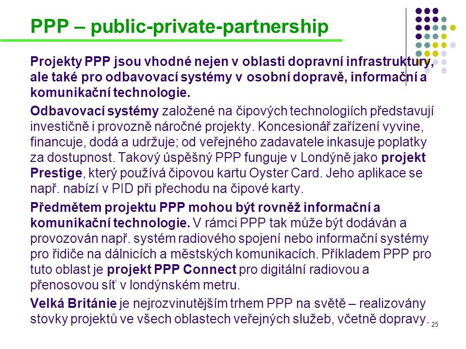 PPP – public-private-partnership Projekty PPP jsou vhodné nejen v oblasti dopravní infrastruktury, ale také pro odbavovací systémy v osobní dopravě, i