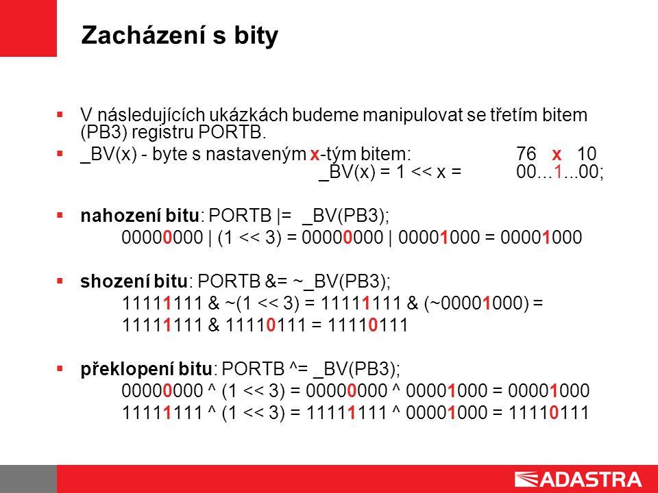 Zacházení s bity  V následujících ukázkách budeme manipulovat se třetím bitem (PB3) registru PORTB.