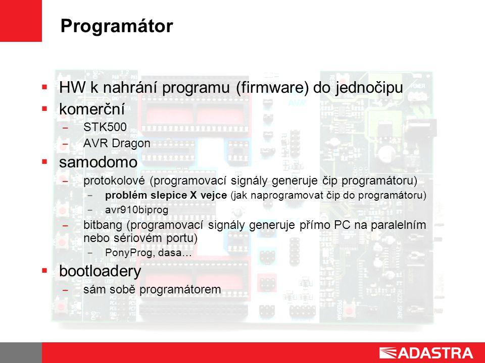 Programátor  HW k nahrání programu (firmware) do jednočipu  komerční ̶ STK500 ̶ AVR Dragon  samodomo ̶ protokolové (programovací signály generuje čip programátoru) ̶ problém slepice X vejce (jak naprogramovat čip do programátoru) ̶ avr910biprog ̶ bitbang (programovací signály generuje přímo PC na paralelním nebo sériovém portu) ̶ PonyProg, dasa…  bootloadery ̶ sám sobě programátorem