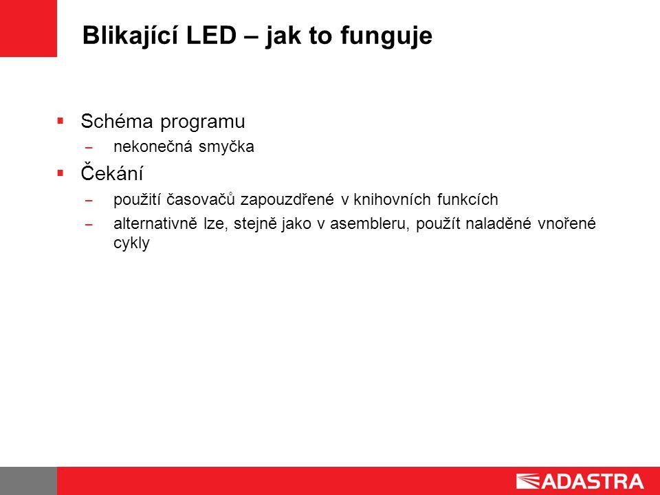 Blikající LED – jak to funguje  Schéma programu ̶ nekonečná smyčka  Čekání ̶ použití časovačů zapouzdřené v knihovních funkcích ̶ alternativně lze, stejně jako v asembleru, použít naladěné vnořené cykly
