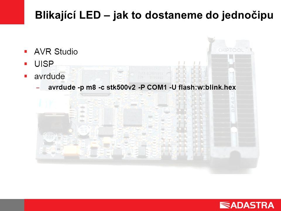 Blikající LED – jak to dostaneme do jednočipu  AVR Studio  UISP  avrdude ̶ avrdude -p m8 -c stk500v2 -P COM1 -U flash:w:blink.hex