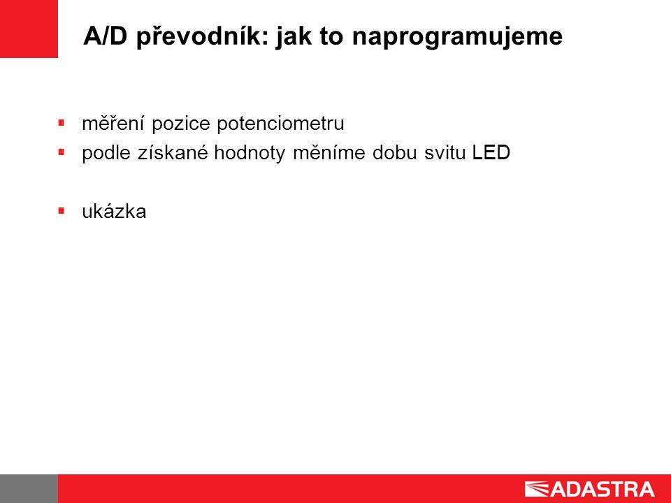 A/D převodník: jak to naprogramujeme  měření pozice potenciometru  podle získané hodnoty měníme dobu svitu LED  ukázka
