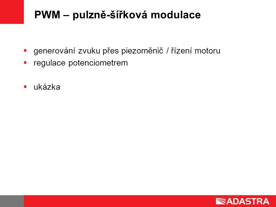 PWM – pulzně-šířková modulace  generování zvuku přes piezoměnič / řízení motoru  regulace potenciometrem  ukázka