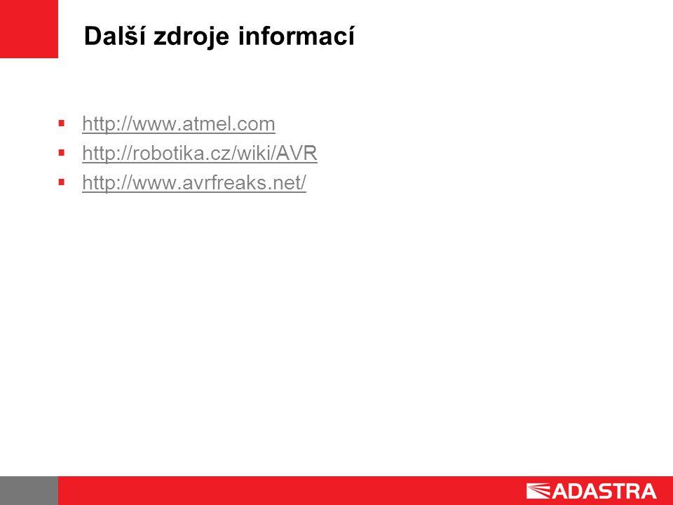 Další zdroje informací  http://www.atmel.com http://www.atmel.com  http://robotika.cz/wiki/AVR http://robotika.cz/wiki/AVR  http://www.avrfreaks.net/ http://www.avrfreaks.net/