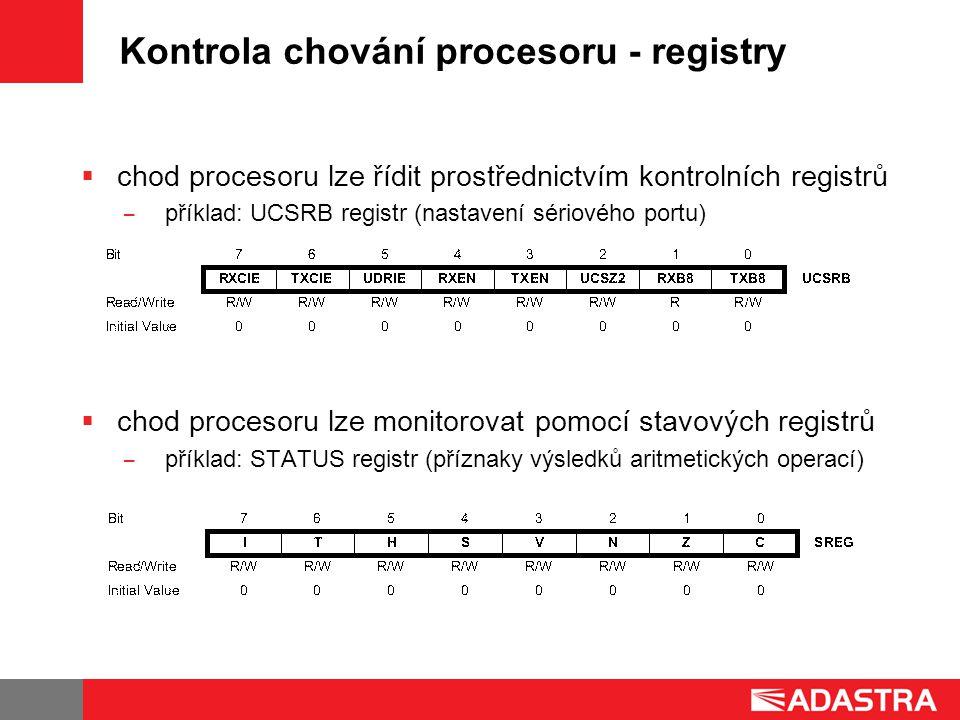 Kontrola chování procesoru - registry  chod procesoru lze řídit prostřednictvím kontrolních registrů ̶ příklad: UCSRB registr (nastavení sériového portu)  chod procesoru lze monitorovat pomocí stavových registrů ̶ příklad: STATUS registr (příznaky výsledků aritmetických operací)