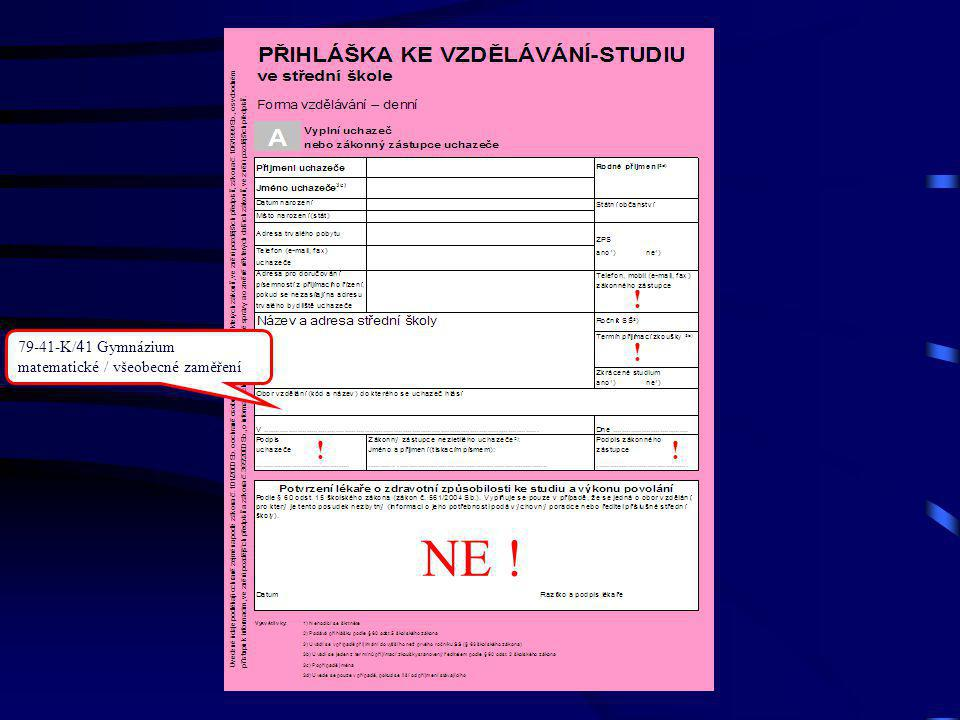 ! ! NE ! 79-41-K/ 4 1 Gymnázium matematické / všeobecné zaměření !!
