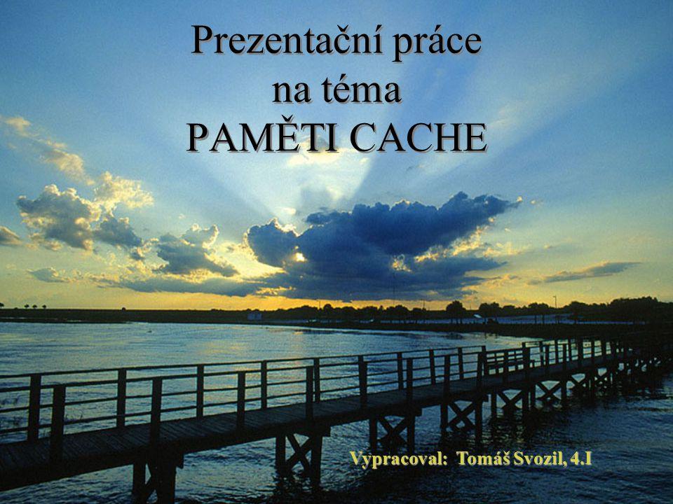 Prezentační práce na téma PAMĚTI CACHE Vypracoval: Tomáš Svozil, 4.I