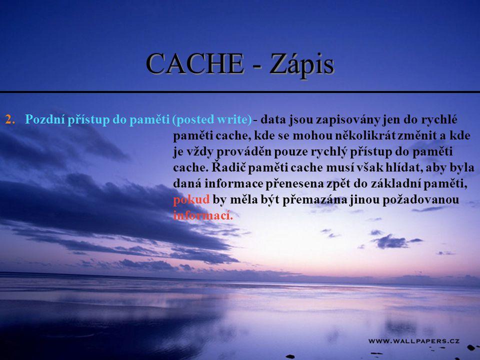 CACHE - Zápis 2. Pozdní přístup do paměti (posted write) - data jsou zapisovány jen do rychlé paměti cache, kde se mohou několikrát změnit a kde je vž