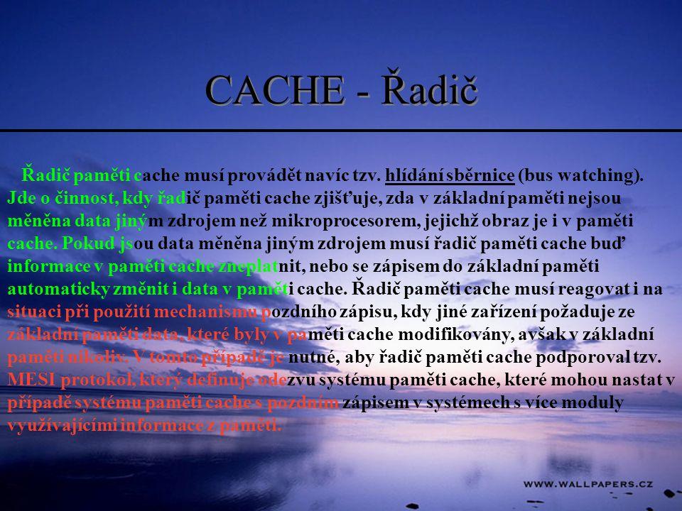 CACHE - Řadič Řadič paměti cache musí provádět navíc tzv. hlídání sběrnice (bus watching). Jde o činnost, kdy řadič paměti cache zjišťuje, zda v zákla