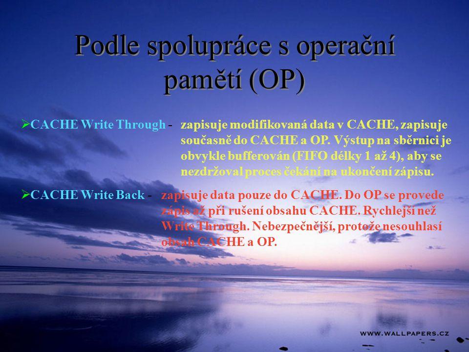 Podle spolupráce s operační pamětí (OP)  CACHE Write Through - zapisuje modifikovaná data v CACHE, zapisuje současně do CACHE a OP.