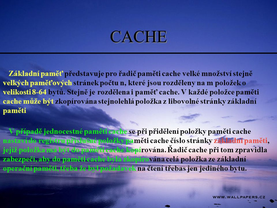 CACHE Základní paměť představuje pro řadič paměti cache velké množství stejně velkých paměťových stránek počtu n, které jsou rozděleny na m položek o velikosti 8-64 bytů.