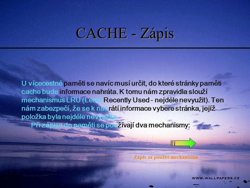 CACHE - Zápis U vícecestné paměti se navíc musí určit, do které stránky paměti cache bude informace nahráta.
