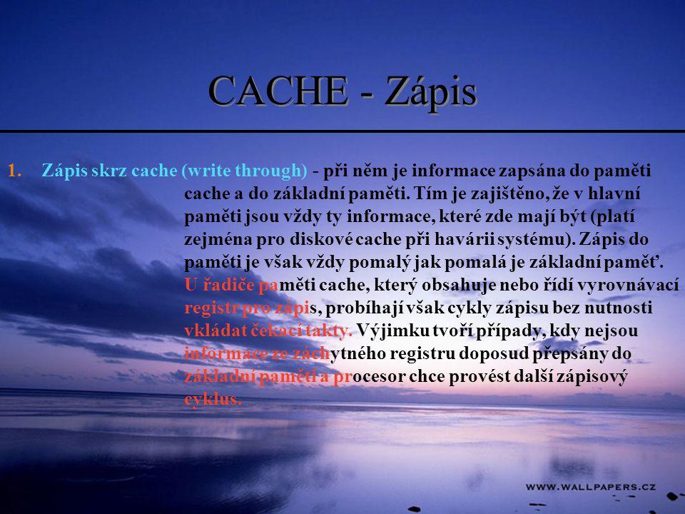 CACHE - Zápis 1.Zápis skrz cache (write through) - při něm je informace zapsána do paměti cache a do základní paměti. Tím je zajištěno, že v hlavní pa