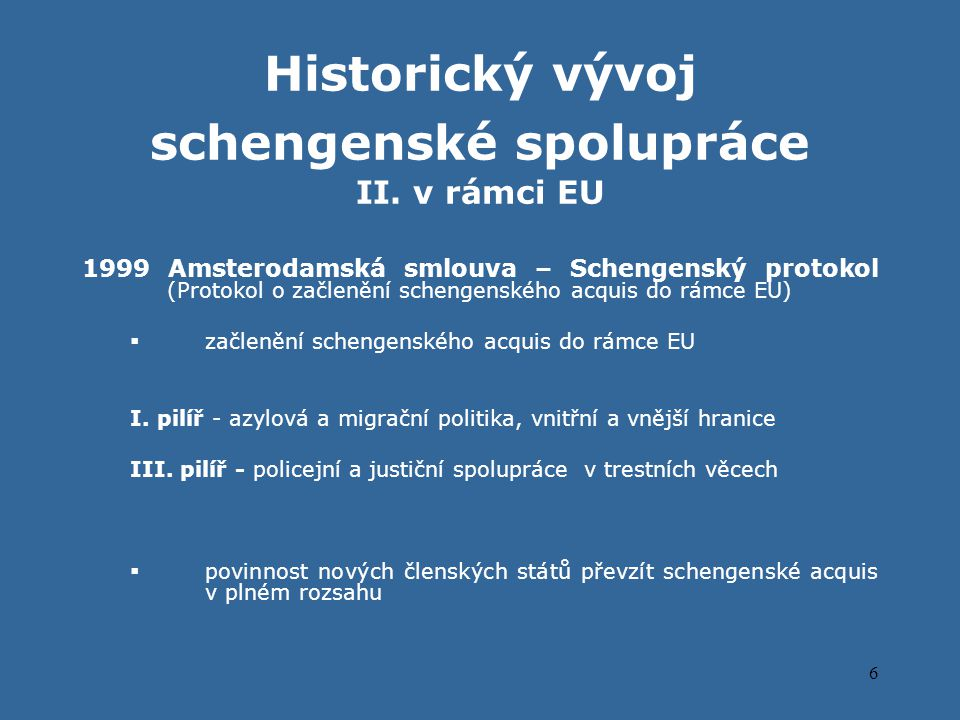 7 Rozšiřování schengenského prostoru 1995 1998 2001  SRN  Francie  Belgie  Nizozemsko  Lucembursko  Portugalsko  Španělsko  Itálie  Rakousko  Švédsko  Finsko  Dánsko  Norsko  Island  Řecko 2000