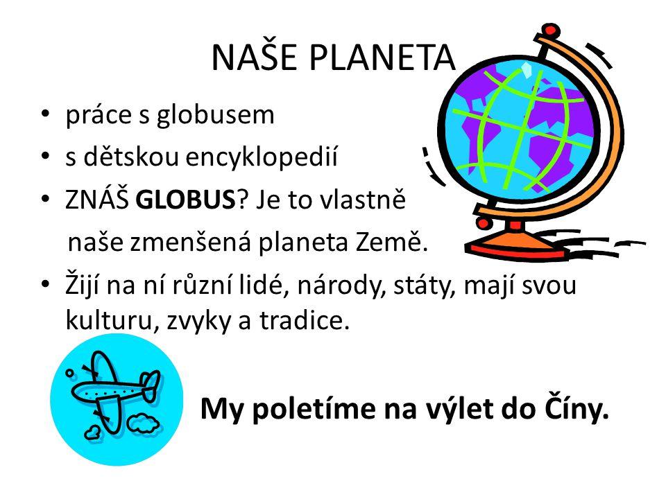 NAŠE PLANETA • práce s globusem • s dětskou encyklopedií • ZNÁŠ GLOBUS? Je to vlastně naše zmenšená planeta Země. • Žijí na ní různí lidé, národy, stá