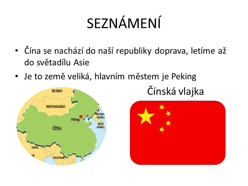 SEZNÁMENÍ • Čína se nachází do naší republiky doprava, letíme až do světadílu Asie • Je to země veliká, hlavním městem je Peking Čínská vlajka