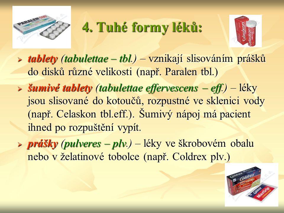  dražé (tabulettae obductae – drg.) – léky, které jsou obalené sladkým barevným povlakem, který chrání zubní sklovinu.