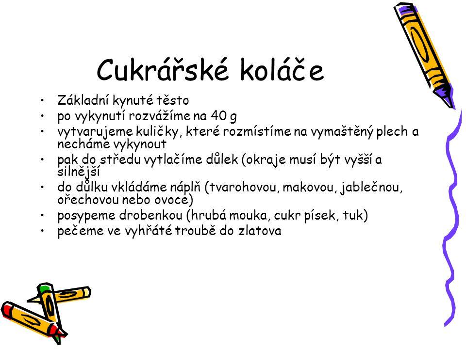 Cukrářské koláče •Základní kynuté těsto •po vykynutí rozvážíme na 40 g •vytvarujeme kuličky, které rozmístíme na vymaštěný plech a necháme vykynout •p