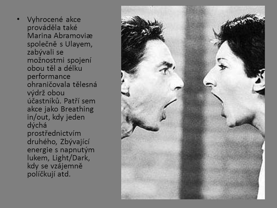 • Vyhrocené akce prováděla také Marina Abramoviæ společně s Ulayem, zabývali se možnostmi spojení obou těl a délku performance ohraničovala tělesná vý