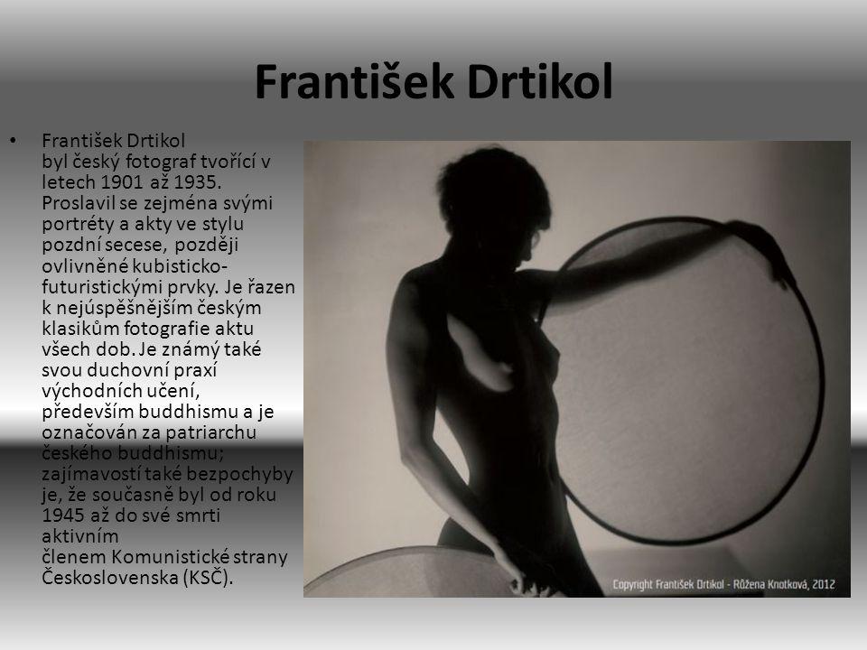 František Drtikol • František Drtikol byl český fotograf tvořící v letech 1901 až 1935. Proslavil se zejména svými portréty a akty ve stylu pozdní sec