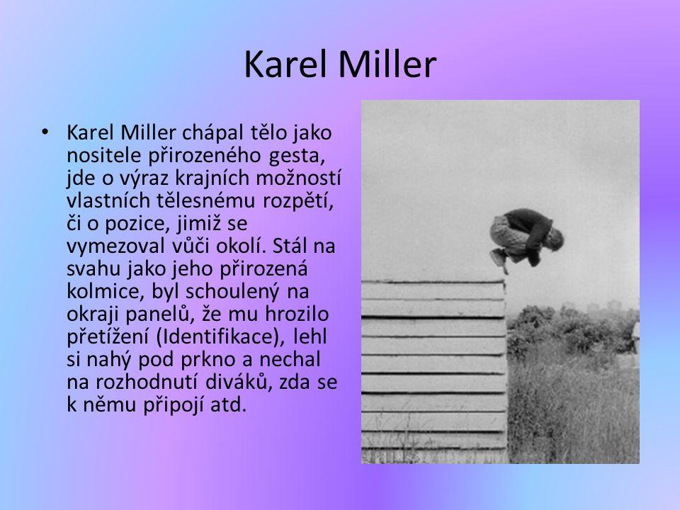 Karel Miller • Karel Miller chápal tělo jako nositele přirozeného gesta, jde o výraz krajních možností vlastních tělesnému rozpětí, či o pozice, jimiž