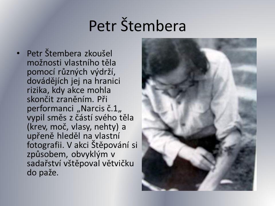 Petr Štembera • Petr Štembera zkoušel možnosti vlastního těla pomocí různých výdrží, dovádějích jej na hranici rizika, kdy akce mohla skončit zraněním