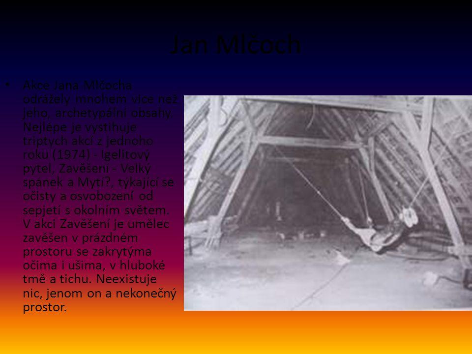 Jan Mlčoch • Akce Jana Mlčocha odrážely mnohem více než jeho, archetypální obsahy. Nejlépe je vystihuje triptych akcí z jednoho roku (1974) - Igelitov