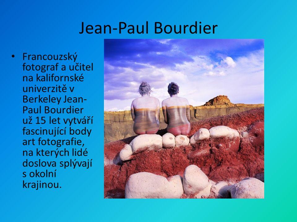 Jean-Paul Bourdier • Francouzský fotograf a učitel na kalifornské univerzitě v Berkeley Jean- Paul Bourdier už 15 let vytváří fascinující body art fot