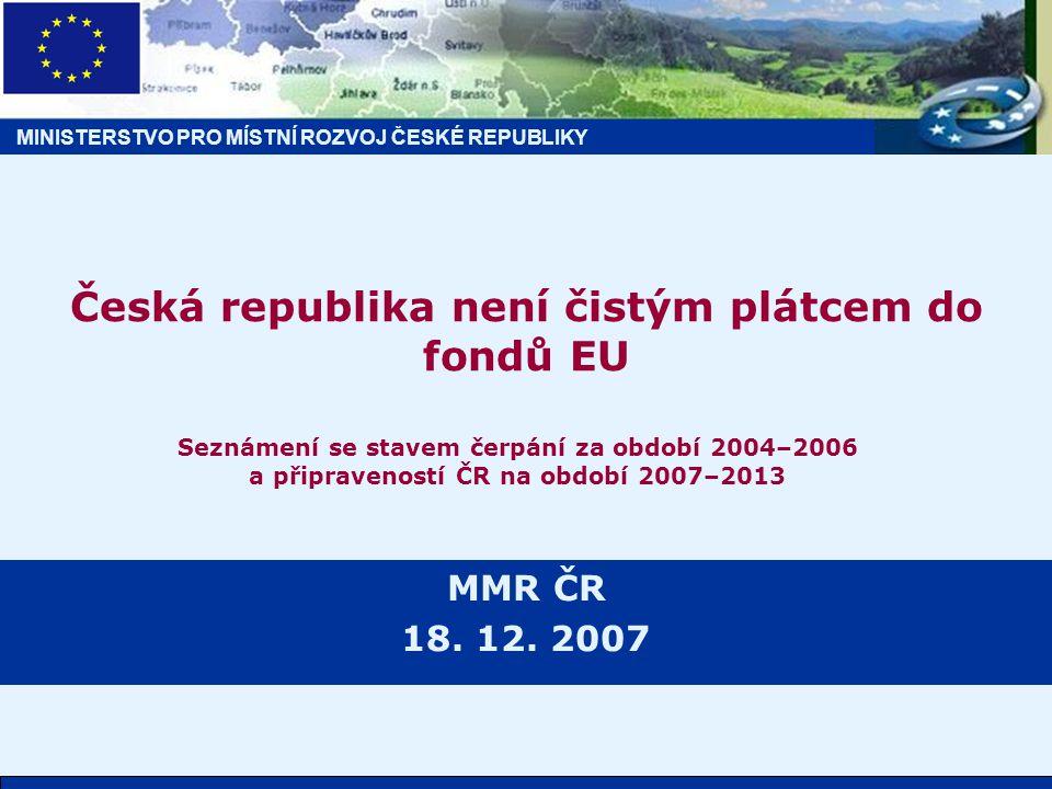 MINISTERSTVO PRO MÍSTNÍ ROZVOJ ČESKÉ REPUBLIKY Česká republika není čistým plátcem do fondů EU MMR ČR 18.