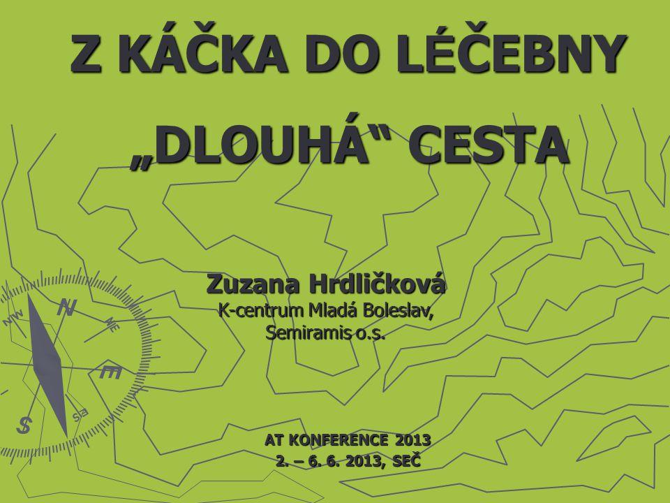 """Z KÁČKA DO L É ČEBNY """"DLOUHÁ"""" CESTA AT KONFERENCE 2013 2. – 6. 6. 2013, SEČ Zuzana Hrdličková K-centrum Mladá Boleslav, Semiramis o.s."""
