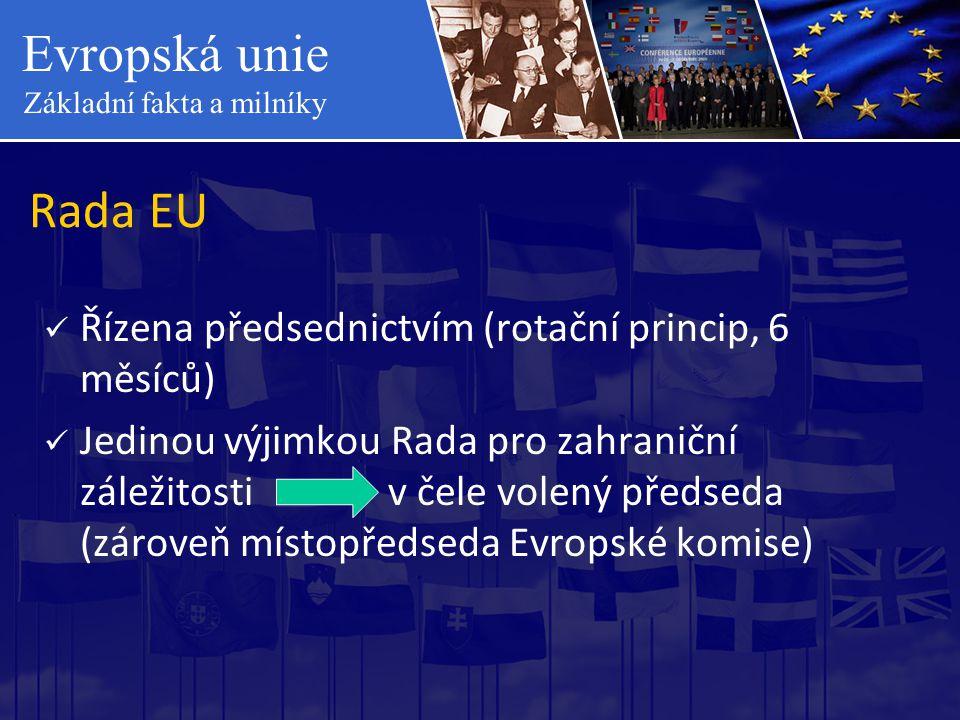 Evropská unie Základní fakta a milníky Rada EU  Řízena předsednictvím (rotační princip, 6 měsíců)  Jedinou výjimkou Rada pro zahraniční záležitosti