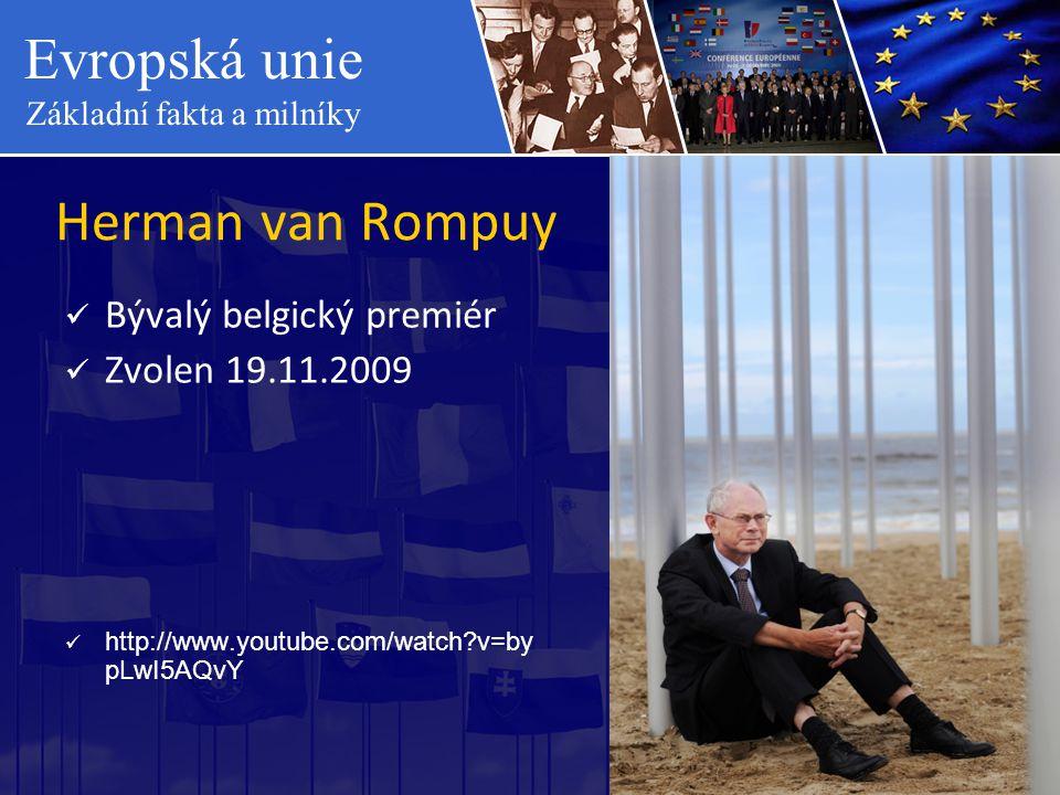 Evropská unie Základní fakta a milníky Herman van Rompuy  Bývalý belgický premiér  Zvolen 19.11.2009  http://www.youtube.com/watch?v=by pLwI5AQvY