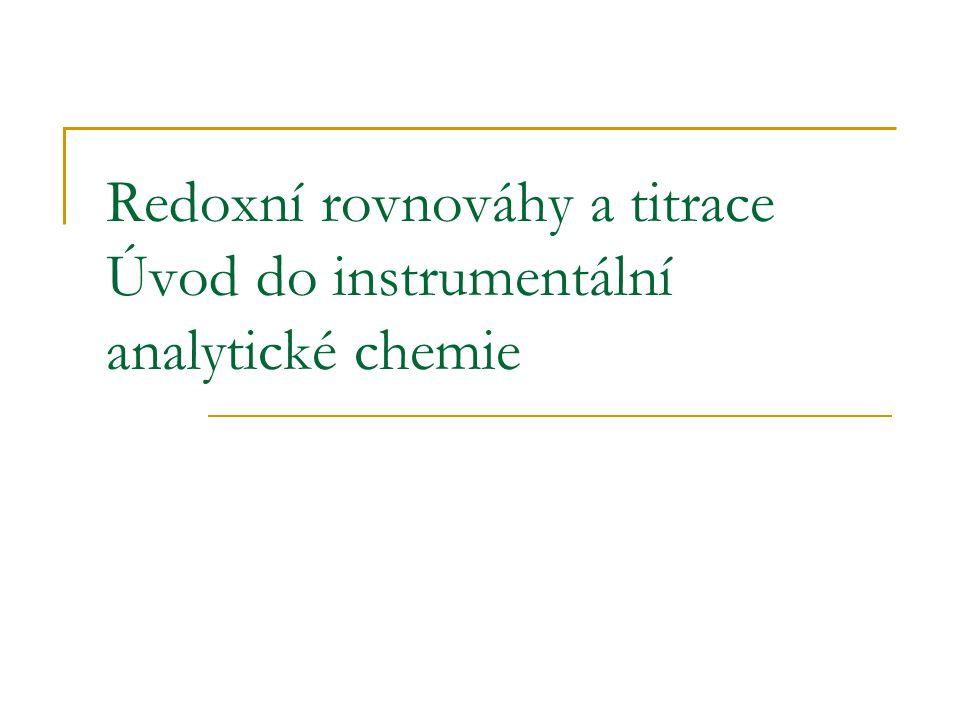 Jodometrie  Nepřímá jodometrie  Stanovení látek oxidujících I - na I 2  I 2 se stanoví titrací thiosíranem  Stanovení: Cl -, Br -, formaldehydu, kyseliny askorbové  Indikace B.E.: škrobový maz