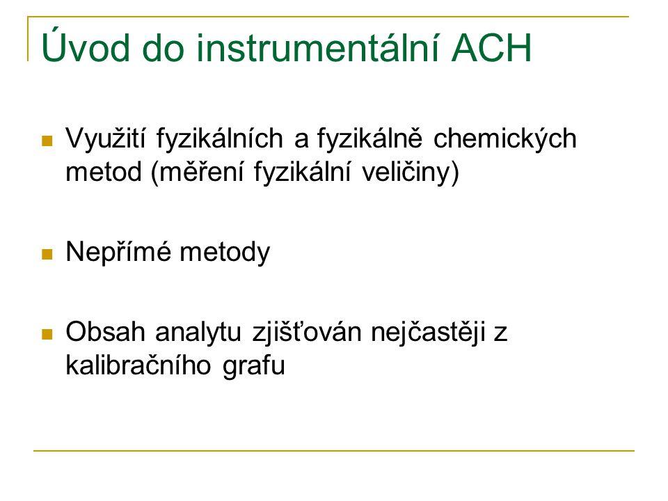 Úvod do instrumentální ACH  Využití fyzikálních a fyzikálně chemických metod (měření fyzikální veličiny)  Nepřímé metody  Obsah analytu zjišťován n