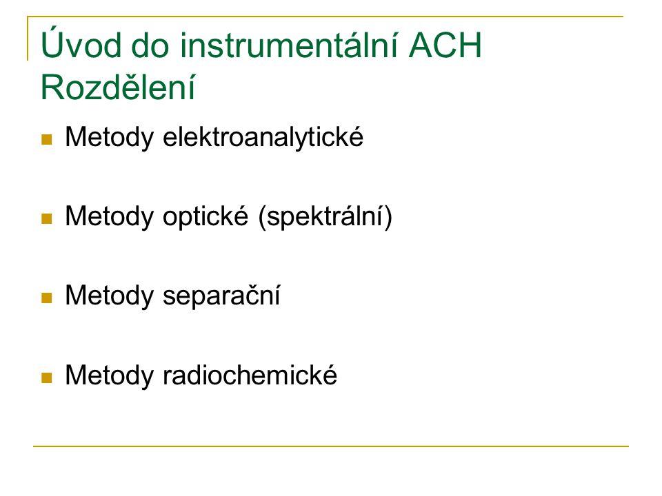 Úvod do instrumentální ACH Rozdělení  Metody elektroanalytické  Metody optické (spektrální)  Metody separační  Metody radiochemické