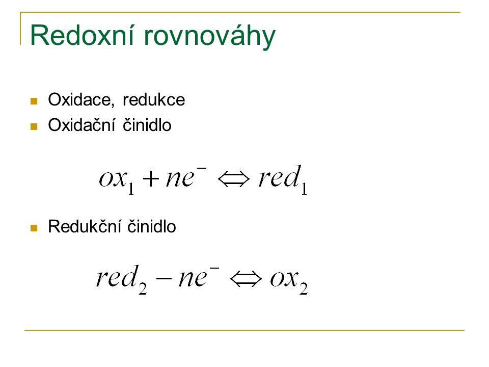 Redoxní rovnováhy  Oxidace, redukce  Oxidační činidlo  Redukční činidlo