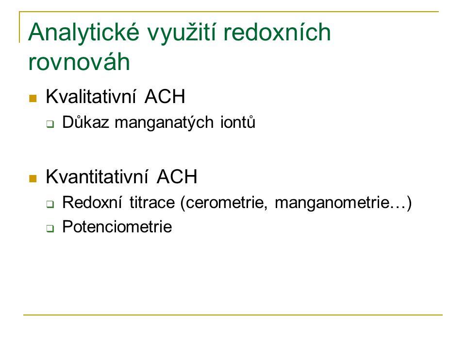 Analytické využití redoxních rovnováh  Kvalitativní ACH  Důkaz manganatých iontů  Kvantitativní ACH  Redoxní titrace (cerometrie, manganometrie…)
