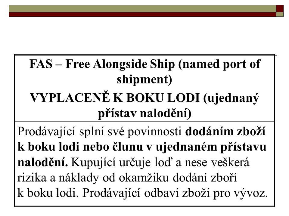 FAS – Free Alongside Ship (named port of shipment) VYPLACENĚ K BOKU LODI (ujednaný přístav nalodění) Prodávající splní své povinnosti dodáním zboží k