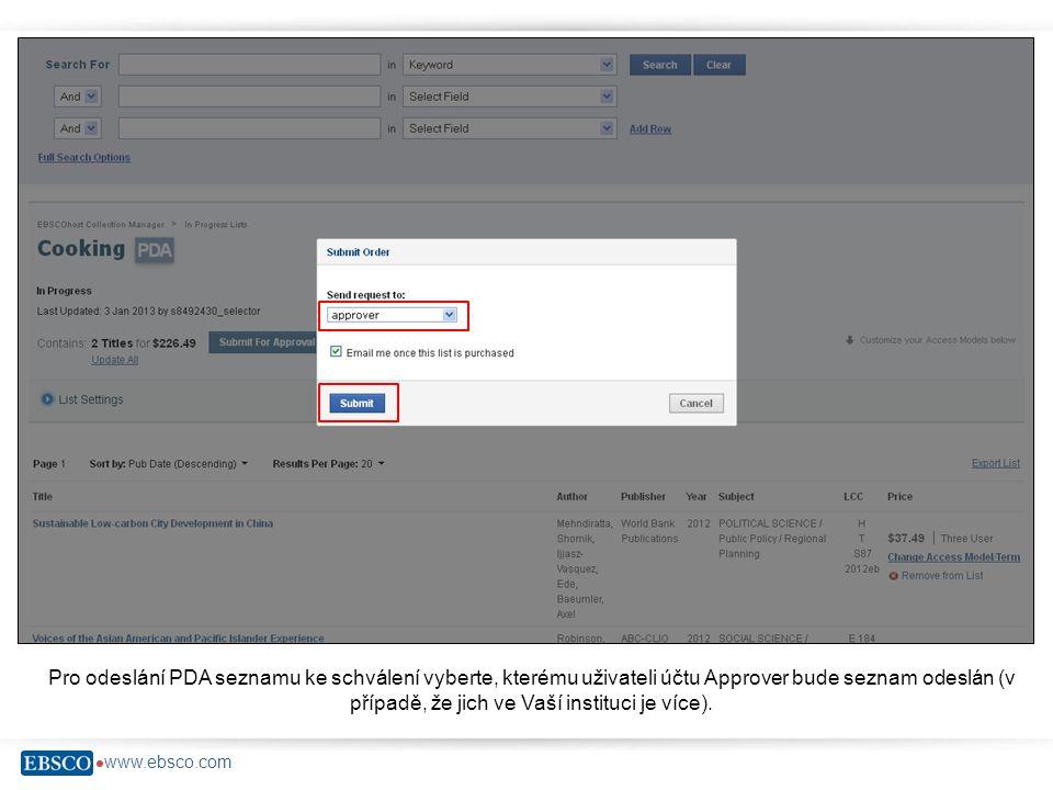  www.ebsco.com Pro odeslání PDA seznamu ke schválení vyberte, kterému uživateli účtu Approver bude seznam odeslán (v případě, že jich ve Vaší institu